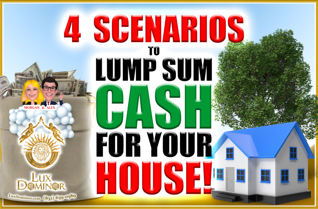 4 Scenarios To Get A Lump Sum Cash For Your House