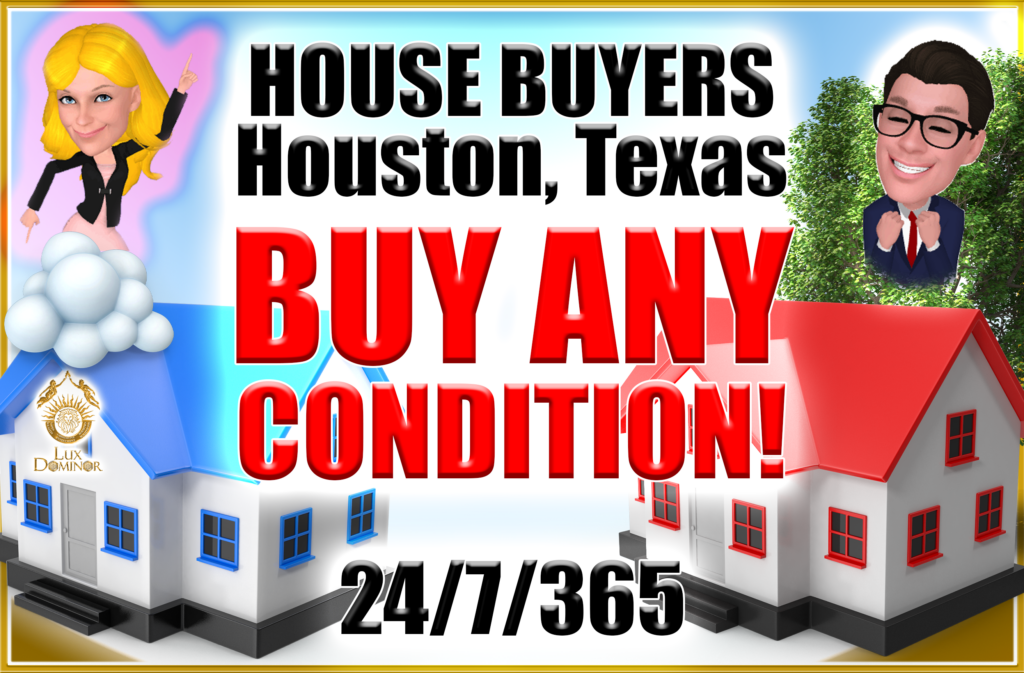 House Buyers In Houston Texas Buy Any Condition