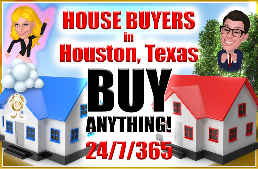 House Buyers In Houston Texas Buy Any House