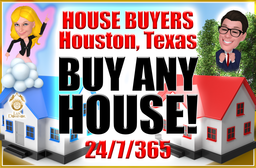 House Buyers In Houston Texas Buy Any House!